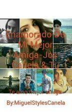 Enamorado De Mi Mejor Amiga-Jos Canela & Tu by Miguel12Mateo