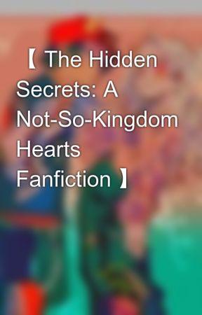 【 The Hidden Secrets: A Not-So-Kingdom Hearts Fanfiction 】 by SAO_789