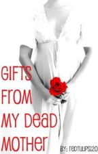 Gifts From My Dead Mother by redtulips1201