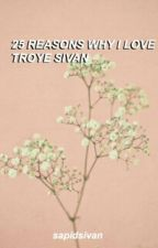 25 reasons why I love Troye Sivan by -takemybreathaway