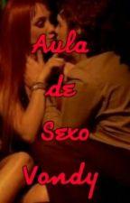 Aulas de Sexo Vondy (Adaptada) by SraGrey18