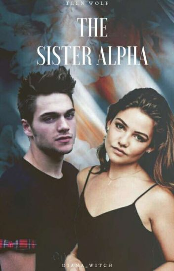 The Sister Alpha © (Teen Wolf)