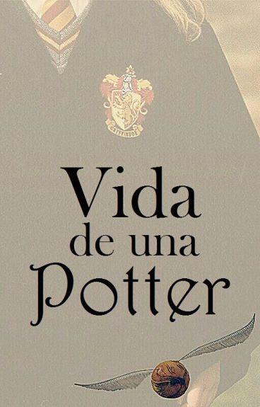 Vida De Una Potter || Primera Generación