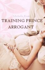 [BOOK ONE] Training Prince Arrogant (INTENSE EDITING) by michelle_kirsti