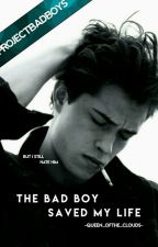 The Bad Boy Saved My Life [COMING SOON] [PLOT LINE CHANGED] by -Queen_OfThe_Clouds-