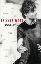 Trigger Word || Larry au (#Wattys2016) by creator1dx