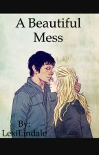 A Beautiful Mess by LexiLindale