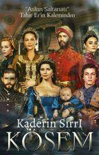 Kaderin Sırrı: Kösem Sultan #Wattys2016 by TahirEr0
