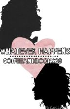 Whatever Happens by Coffeeandbooks20