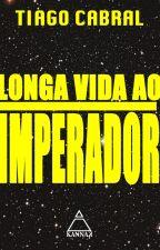 Longa vida ao imperador - Uma Space Opera by TiagoCabral8