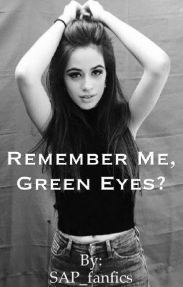 Remember me, green eyes?