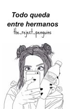 Todo Queda Entre Hermanos [Aaron Carpenter & Tu]  by the_reject_penguins