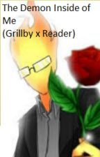 The Demon Inside of Me (Grillby X Reader) by bananahfart