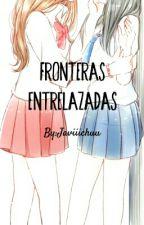 Fronteras entrelazadas [Yuri]  by Javiiichuu