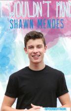 I Wouldn't Mind||Shawn Mendes by J-Montfort