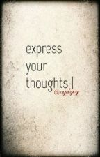 Express Your Thoughts by AJthedreamer