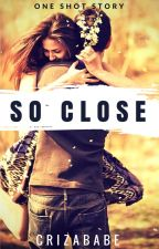 So Close by Crizababe