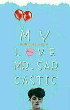 My Love, Mr. Sarcastic by Ramadhani_Kasih