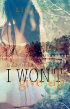 I won't give up. [Zayn Malik ~ Fanfiction] by LittleKia