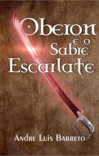 Oberon e o Sabre Escarlate (Conto - Parte Única) by AndreLuis1
