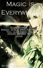 Magic Is Everywhere by Kitty_lover1200