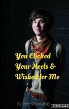 You Clicked Your Heels & Wished for Me {Ryan Ross x Reader} by gold_kellin
