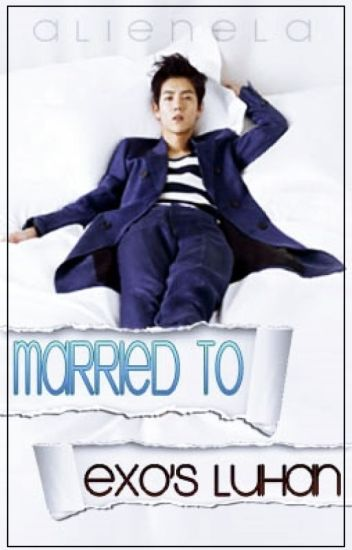Married to EXO's Luhan  [abandoned/discontinued]