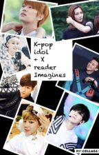 K-pop idol+ x reader imagines (requests open) by jungkookie200