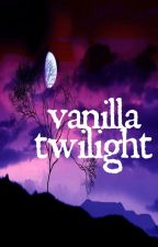 Vanilla Twilight By: Luna King (COMPLETED) by ladypastrybug