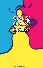 GIRLS! GIRLS! GIRLS! [ LESBIAN / SAPPHIC STORY ] by suIIen