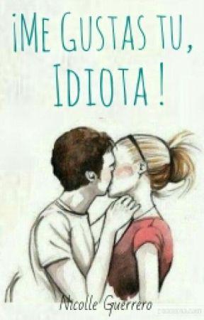 ¡Me Gustas Tu , Idiota! by 1985us