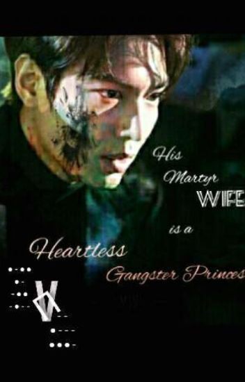His Martyr Wife is a Heartless Gangster Princess #Watty's2016