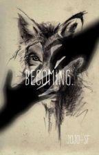 Becoming  by jojo--SF
