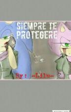 Siempre Te Protegeré by -LILU-