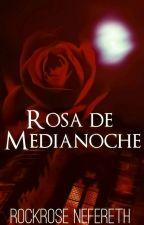 Rosa de Medianoche©  by RockroseNefer