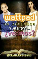 Wattpad, un ascensor y ahora... ¿VECINOS? by Camilareyesc07