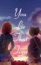 You Lie That Time by Nishikino_Yazawa_XD