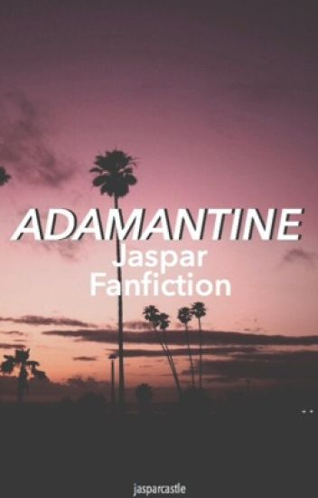 Adamantine || Jaspar Fanfiction