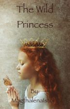 The wild princess by Ginny_potter_love