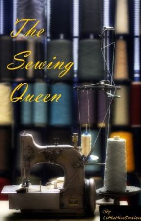 The Sewing Queen by LittleMissSmilesss