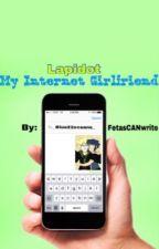 My Internet Girlfriend ~ Lapidot by FetasCANwrite