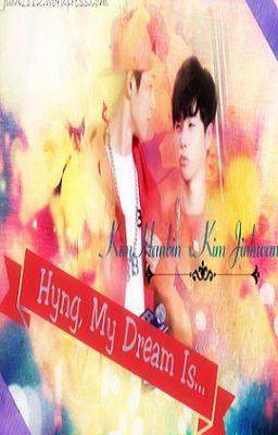 [Oneshot][Binhwan][K] Hyung, my dream is...