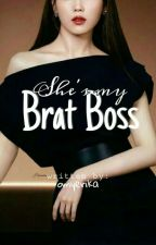 She's my brat boss [COMPLETED] by omyerika