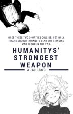Humanitys' Strongest Weapon (Shingeki no Kyojin fanfic) by AuchiBoo