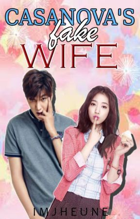 Casanova's Fake Wife [COMPLETED] by imjheune