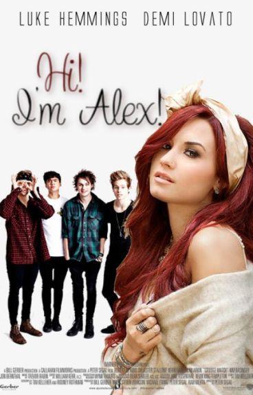 Hi, I'm Alex... //Luke Hemmings I Demi Lovato