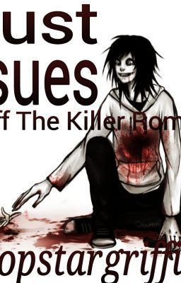 Trust Issues . ( ( Jeff The Killer Romance Story ) )