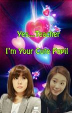 Yes..Teacher..I'm Your Cute Pupil by TaenyMyanmar