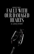 Fault With Our Damaged Hearts by catchingfallenstars_