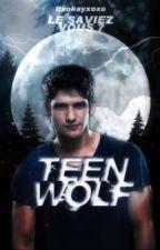 Teen Wolf: le saviez-vous ? by itsokayxoxo